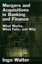 Mergers and acquisitions in banking and finance : what works, what fails, and why