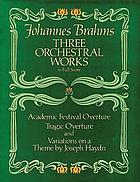 Three orchestral works in full score : from the Breitkopf & Härtel complete works edition
