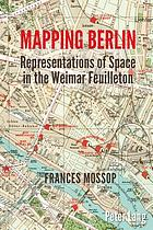 Mapping Berlin : Representations of Space in the Weimar Feuilleton