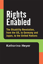 Rights enabled : the disability revolution, from the US, to Germany and Japan, to the United Nations