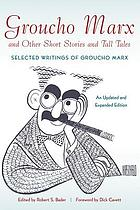 Groucho Marx and other short stories and tall tales : selected writings of Groucho Marx