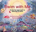 Swim with me : a new fun approach to learning to swim