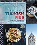 Turkish fire : street food and barbecue from the wild heart of Turkey