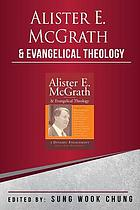 Alister E. McGrath and evangelical theology : a dynamic engagement