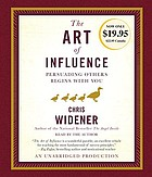 The art of influence : [persuading others begins with you]