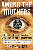 Among the truthers : a journey through America's growing conspiracist underground