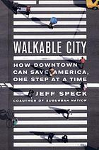 Walkable city : how downtown can save American, one step at a time