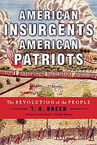 American insurgents, American patriots : the revolution of the people