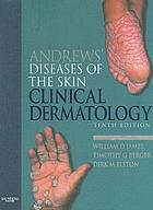 Andrews' diseases of the skin : clinical dermatology.