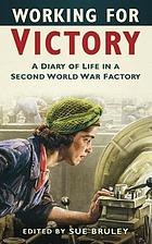 Working for victory : a diary of life in a Second World War factory