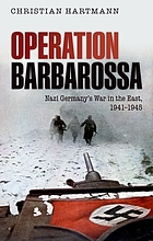 Operation Barbarossa : Nazi Germany's war in the East, 1941-1945