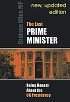 The last Prime Minister : being honest about the UK presidency