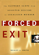 Forced exit : the slippery slope from assisted suicide to legalized murder