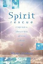 Spirit rescue : a simple guide to talking with ghosts and freeing earthbound spirits