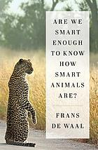 Are we smart enough to know how smart animals... by F  B  M  de Waal