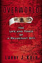 Overworld : the life and times of a reluctant spy