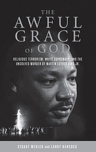 The awful grace of God : religious terrorism, white supremacy, and the unsolved murder of Martin Luther King Jr.