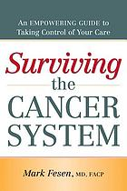 Surviving the cancer system : an empowering guide to taking control of your care