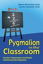 Pygmalion in the classroom : teacher expectation and pupils' intellectual development