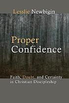 Proper confidence : faith, doubt, and certainty in Christian discipleship