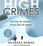 High crimes : [the fate of Everest in an age of greed]