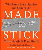 Made to stick : why some ideas survive and others die; an anabridged production; 8 1/2 hours