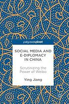 Social media and e-diplomacy in China : scrutinizing the power of Weibo