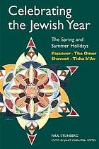 Celebrating the Jewish year : the Spring and Summer holidays : Passover, the Omer, Shavuot, Tisha b'Av