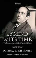 A mind and its time : the development of Isaiah Berlin's political thought