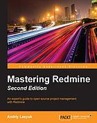 Mastering Redmine : an expert's guide to open source project management with Redmine
