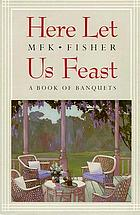 Here let us feast : a book of banquets