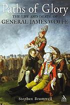 Paths of glory : the life and death of General James Wolfe