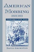 American mobbing, 1828-1861 : toward Civil War