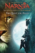 The chronicles of Narnia, The lion, the witch and the wardbrobe : the quest for Aslan