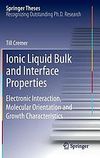 Ionic Liquid Bulk and Interface Properties : Electronic Interaction, Molecular Orientation and Growth Characteristics.