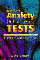 Taking the anxiety out of taking tests : a step-by-step guide