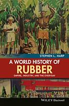 A world history of rubber : empire, industry, and the everyday