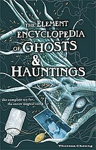 The element encyclopedia of ghosts and hauntings : the ultimate A-Z of spirits, mysteries and the paranormal