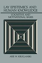 Lay Epistemics and Human Knowledge : Cognitive and Motivational Bases