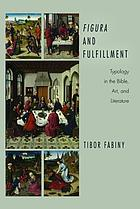 Figura and Fulfillment : Typology in the Bible, Art and Literature.