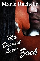 My deepest love : Zack : a novel of ultra-sensual romance