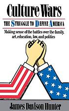 Culture wars the struggle to define America ; [making sense of the battles over the family, art, education, law, and politics]