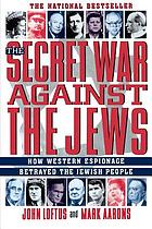 The secret war against the Jews : how western espionage betrayed the Jewish people