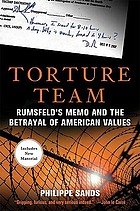 Torture team : Rumsfeld's memo and the betrayal of american values
