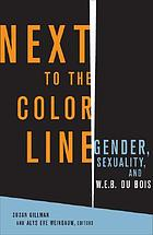 Next to the color line : gender, sexuality, and W.E.B. Du Bois