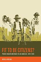 Fit to be citizens? : public health and race in Los Angeles, 1879-1939