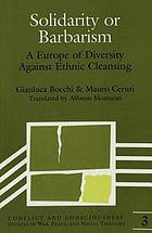 Solidarity or barbarism : a Europe of diversity against ethnic cleansing