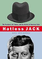 Hatless Jack : the president, the fedora, and the history of an American style
