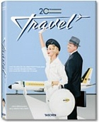 20th century travel : 100 years of globe-trotting ads = 100 Jahre Reisewerbung = 100 ans de pubs de voyage