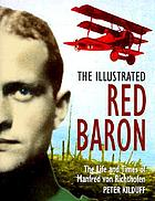The illustrated Red Baron : the life and times of Manfred von Richthofen